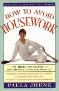 How to Avoid Housework Tips, Hints, and Secrets on How to Have a Spotless Home