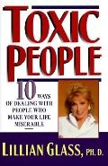 Toxic People: 10 Ways of Dealing with People Who Make Your Life Miserable - Lillian Glass - ...