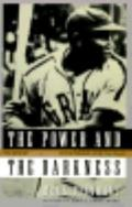 Power and the Darkness: The Life of Josh Gibson in the Shadows of the Game - Mark Ribowsky -...