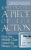 Piece of the Action How the Middle Class Joined the Money Class