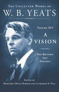 Vision: the Revised 1937 Edition : The Collected Works of W. B. Yeats Volume XIV