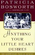Anything Your Little Heart Desires: An American Family Story - Patricia Bosworth - Hardcover