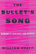 Bullet's Song Romantic Violence and Utopia