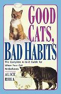 Good Cats, Bad Habits The Complete A-To-Z Guide for When Your Cat Misbehaves