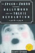 Speed of Sound Hollywood and the Talkie Revolution 1926-1930
