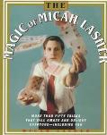 Magic of Micah Lasher More Than Fifty Tricks That Will Amaze and Delight Everone-Including You