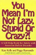 You Mean I'm Not Lazy, Stupid or Crazy?! A Self-Help Book for Adults With Attention Deficit ...