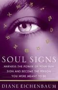Soul Signs Harness the Power of Your Sun Sign and Become the Person You Were Meant to Be