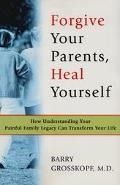 Forgive Your Parents, Heal Yourself How Understanding Your Painful Family Legacy Can Transfo...