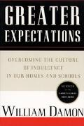 Greater Expectations Overcoming the Culture of Indulgence in Our Homes and Schools