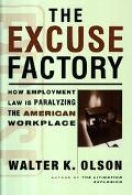 Excuse Factory How Employment Law Is Paralyzing the American Workplace