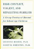 High Conflict, Violent, and Separating Families A Group Treatment Manual for School Age Chil...