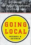 Going Local Creating Self-Reliant Communities in a Global Age