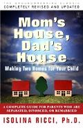 Mom's House, Dad's House A Complete Guide for Parents Who Are Separated, Divorced, or Remarried