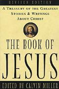 Book of Jesus A Treasury of the Greatest Stories and Writings About Christ