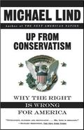 Up from Conservatism Why the Right Is Wrong for America