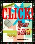 Click!: 101 Computer Activities and Art Projects for Kids and Grown-Ups