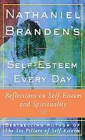 Nathaniel Branden's Self-Esteem Every Day Reflections on Self-Esteem and Spirituality