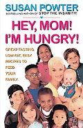 Hey, Mom! I'm Hungry! Great Tasting, Low-Fat, Easy Recipes to Feed Your Family