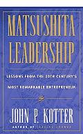 Matsushita Leadership Lessons from the 20th Century's Most Remarkable Entrepreneur