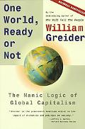 One World, Ready or Not The Manic Logic of Global Capitalism
