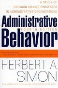 Administrative Behavior A Study of Decision-Making Processes in Administrative Organizations