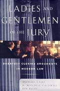 Ladies and Gentlemen of the Jury Greatest Closing Arguments in Modern Law
