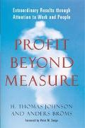 Profit Beyond Measure Extraordinary Results Through Attention to Work and People