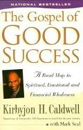 Gospel of Good Success A Road Map to Spiritual, Emotional, and Financial Wholeness