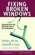 Fixing Broken Windows Restoring Order and Reducing Crime in Our Communities