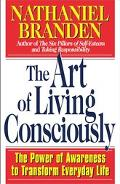 Art of Living Consciously The Power of Awareness to Transform Everyday Life