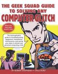 Geek Squad Guide to Solving Any Computer Glitch Technophobe's Guide to Troubleshooting, Equi...