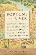 Fortune Is a River: Leonardo Da Vinci and Niccolo Machiavelli's Magnificent Dream to Change ...