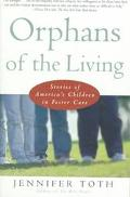 Orphans of the Living Stories of America's Children in Foster Care