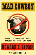 Mad Cowboy Plain Truth from the Cattle Rancher Who Won't Eat Meat