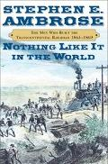 Nothing Like It in the World The Men Who Built the Transcontinental Railroad, 1863-1869