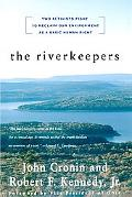 Riverkeepers Two Activists Fight to Reclaim Our Environment As a Basic Human Right