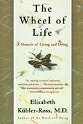 Wheel of Life A Memoir of Living and Dying