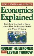Economics Explained Everything You Need to Know About How the Economy Works and Where It's G...