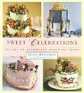 Sweet Celebrations The Art of Decorating Beautiful Cakes