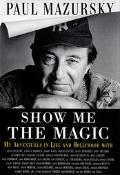 Show Me the Magic: My Further Adventures with Warren Beatty, Fellini, Orson, Danny Kaye, Pet...