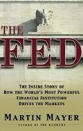 Fed The Inside Story of How the World's Most Powerful Financial Institution Drives the Markets