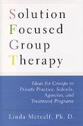 Solution Focused Group Therapy Ideas for Groups in Private Practice, Schools, Agencies, and ...