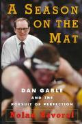 A Season on the Mat: Dan Gable and the Pursuit of Perfection - Nolan Zavoral - Hardcover
