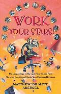Work Your Stars! Using Astrology to Navigate Your Career Path, Shine on the Job, and Guide Y...