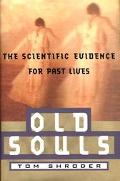 Old Souls The Scientific Evidence for Past Lives