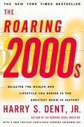 Roaring 2000s Building the Wealth and Lifestyle You Desire in the Greatest Boom in History