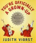 You're Officially a Grown-Up The Graduate's Guide to Freedom, Responsibility, Happiness, Per...