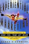 Experiential Marketing How to Get Customers to Sense, Feel, Think, Act, and Relate to Your C...