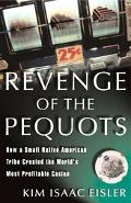 Revenge of the Pequots How a Small Native American Tribe Created the Worlds Most Profitable ...